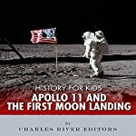 History for Kids: Apollo 11 and the First Moon Landing |  Charles River Editors