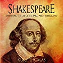 Shakespeare: Exploring the Life of the Bard and His England Audiobook by Kurt Thomas Narrated by Jim Johnston