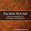 Sacred Sound: Mantra Meditations for Centeredness and Inspiration  by  Bodhipaksa,  Sunada