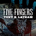 Five Fingers (       UNABRIDGED) by Tony H. Latham Narrated by Kevin Pierce