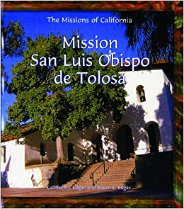 Mission San Luis Obispo de Tolosa (Missions of California): Kathleen J