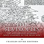 The Sea Peoples: The Mysterious Nomads Who Ushered in the Iron Age |  Charles River Editors