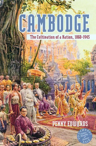 Cambodge: The Cultivation of a Nation 1860-1945 (Southeast Asia--Politics, Meaning, Memory)
