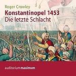 Konstantinopel 1453. Die letzte Schlacht   Roger Crowley