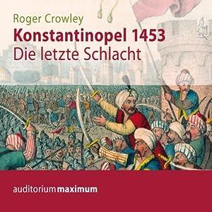 Konstantinopel 1453. Die letzte Schlacht Hörbuch
