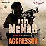 Aggressor: (Nick Stone Book 8) (       UNABRIDGED) by Andy McNab Narrated by Paul Thornley