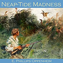 Neap-Tide Madness | Livre audio Auteur(s) : E. Phillips Oppenheim Narrateur(s) : Cathy Dobson