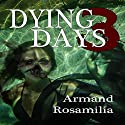 Dying Days 3 Audiobook by Armand Rosamilia Narrated by Amanda M Lehman