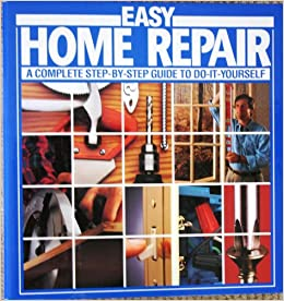 Easy Home Repair: A Complete Step-By-Step Guide To Do It ...