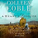 A Heart's Disguise: A Journey of the Heart (       UNABRIDGED) by Colleen Coble Narrated by Devon O'Day