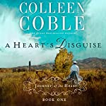 A Heart's Disguise: A Journey of the Heart | Colleen Coble