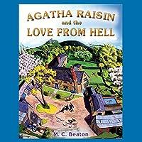 Agatha Raisin and the Love from Hell: Agatha Raisin, Book 11 Hörbuch von M. C. Beaton Gesprochen von: Penelope Keith