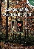 Zeitgemässe Waldwirtschaft