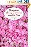 Homemade Beauty Treatments and Skin Care Recipes (All Natural Cosmetics Book 1)