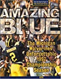 img - for Amazing Blue: The Michigan Wolverines' Unforgettable 1997 Championship Season book / textbook / text book