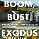 Boom, Bust, Exodus: The Rust Belt, the Maquilas, and a Tale of Two Cities (       UNABRIDGED) by Chad Broughton Narrated by Stephen McLaughlin