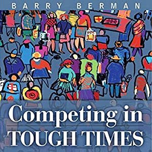 Competing in Tough Times Audiobook