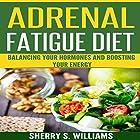 Adrenal Fatigue Diet:: Balancing Your Hormones and Boosting Your Energy Hörbuch von Sherry S. Williams Gesprochen von: Alex Lancer