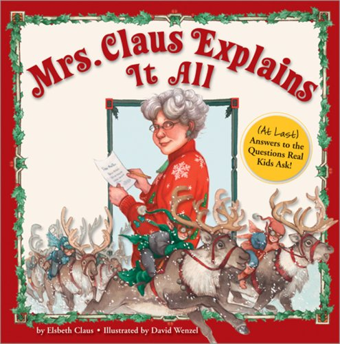 Mrs. Claus Explains It All: (At Last) Answers to the Questions Real Kids Ask!