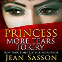 Princess, More Tears to Cry: My Life Inside One of the Richest, Most Conservative Kingdoms in the World Audiobook by Jean Sasson Narrated by Catherine Byers