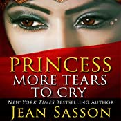 Princess, More Tears to Cry: My Life Inside One of the Richest, Most Conservative Kingdoms in the World | Jean Sasson