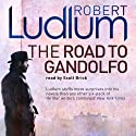 The Road to Gandolfo (       UNABRIDGED) by Robert Ludlum Narrated by Scott Brick