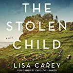 The Stolen Child: A Novel | Lisa Carey