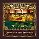 Steampunk Holmes: Legacy of the Nautilus (       UNABRIDGED) by P. C. Martin Narrated by Nicky Barber, Shash Hira, Gerald Price