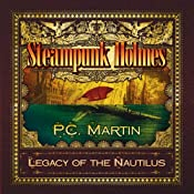 Steampunk Holmes: Legacy of the Nautilus | [P. C. Martin]