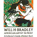 Will H. Bradley: American Artist in Print:  A Collector's Guide (American artists in print)