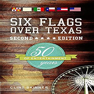 Six Flags Over Texas: 50 Years of Entertainment, Second Edition Audiobook