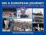 On a European Journey: With Ipswich Town in Europe, 1962-2002