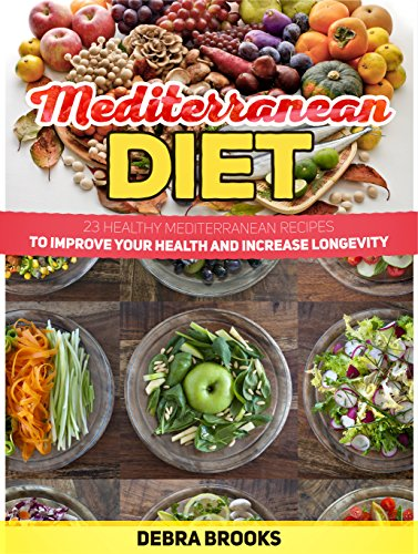 Mediterranean Diet: 23 Healthy Mediterranean ReceipesTo Improve Your Health and Increase Longevity (Mediterranean diet books, mediterranean diet, mediterranean diet for beginners) by Debra Brooks