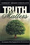 "Truth Matters; An analysis of the ""Purpose Driven Life"" movement"