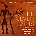 The Seven Paths: Changing One's Way of Walking in the World (       UNABRIDGED) by  Anasazi Foundation Narrated by Jim Ferrell