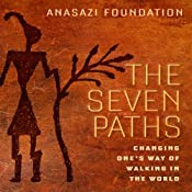 The Seven Paths: Changing One's Way of Walking in the World | [Anasazi Foundation]