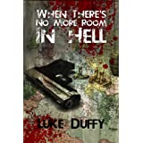 When There's No More Room In Hell: A Zombie Novelby Luke Duffy