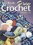 Big Book of Scrap Crochet Projects