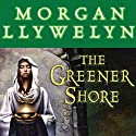 The Greener Shore: A Novel of the Druids of Hibernia (       UNABRIDGED) by Morgan Llywelyn Narrated by Simon Vance