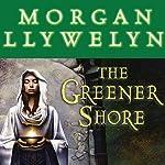 The Greener Shore: A Novel of the Druids of Hibernia | Morgan Llywelyn