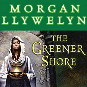The Greener Shore: A Novel of the Druids of Hibernia | [Morgan Llywelyn]