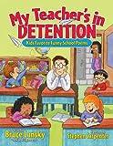My Teacher's In Detention: Kids' Favorite Funny School Poems (Giggle Poetry)