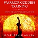 Warrior Goddess Training: Become the Woman You Are Meant to Be Audiobook by HeatherAsh Amara Narrated by Erin deWard