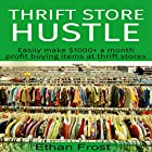 Thrift Store Hustle: Easily Make $1000+ a Month Profit Buying Items at Thrift Stores (to Flip and Sell on Amazon and eBay) Hörbuch von Ethan Frost Gesprochen von: Mutt Rogers