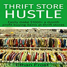 Thrift Store Hustle: Easily Make $1000+ a Month Profit Buying Items at Thrift Stores (to Flip and Sell on Amazon and eBay) | Livre audio Auteur(s) : Ethan Frost Narrateur(s) : Mutt Rogers
