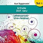 Erfinde Dich neu: Teil 1 (Lebenspraxis-Live-Seminar)   Kurt Tepperwein