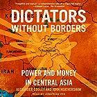 Dictators Without Borders: Power and Money in Central Asia Hörbuch von Alexander A. Cooley, John Heathershaw Gesprochen von: Jonathan Yen