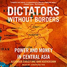 Dictators Without Borders: Power and Money in Central Asia | Livre audio Auteur(s) : Alexander A. Cooley, John Heathershaw Narrateur(s) : Jonathan Yen