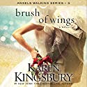 Brush of Wings: A Novel Audiobook by Karen Kingsbury Narrated by Kirby Heyborne, January LaVoy