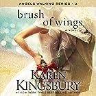 Brush of Wings: A Novel Hörbuch von Karen Kingsbury Gesprochen von: Kirby Heyborne, January LaVoy